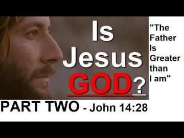 Is Jesus God? PART 2 - The Father is greater than I am John 14:28